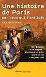 Une histoire de Paris : Par ceux qui l'ont fait par Robb
