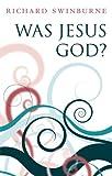 Was Jesus God? (0199580448) by Swinburne, Richard
