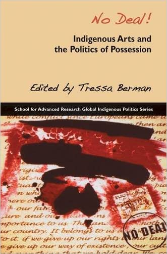 No Deal!: Indigenous Arts and the Politics of Possession (School for Advanced Research Global Indigenous Politics Series)