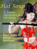 Hot Soup- A WuXia Adventure in Old China (The Adventures of Little Gou)