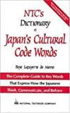 NTC's Dictionary of Japan's Cultural Code Words - The Complete Guide to Key Words That Express How the Japanese Think, Communicate, and Behave (0844283916) by De Mente, Boye Lafayette