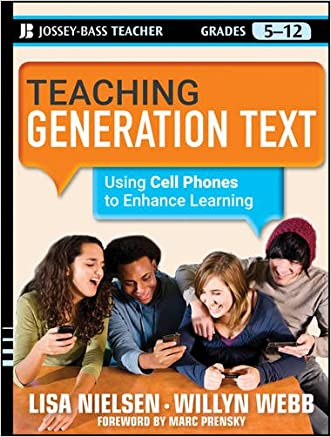 Teaching Generation Text: Using Cell Phones to Enhance Learning written by Lisa Nielsen