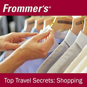 Frommer's Top Travel Secrets: Shopping | [Kelly Regan, Jason Clampet]