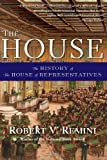 The House: The History of the House of Representatives (0061341118) by Robert V. Remini