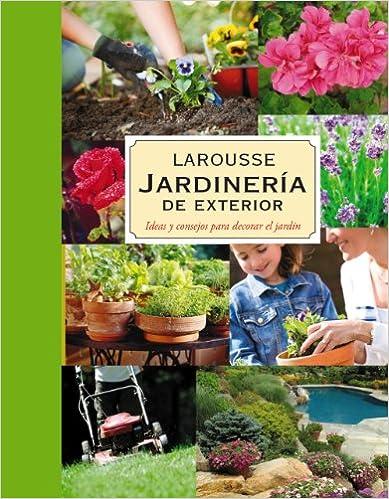 Jardiner a plantas de exterior larousse libros for Ideas para decorar un jardin con poco dinero
