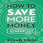 How to Save More Money Guaranteed | Kael Dixon