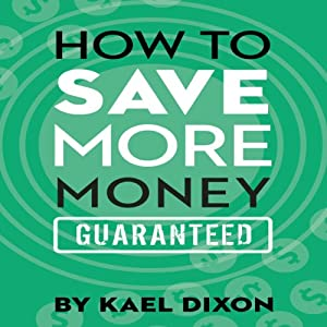 How to Save More Money Guaranteed | [Kael Dixon]