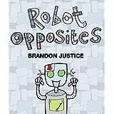 Robot Opposites (for children aged 2-5) (My First EBooks) ~ Brandon Justice