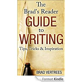The Brad's Reader Guide To Writing: Tips, Tricks & Inspiration (English Edition)