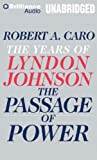 img - for By Robert A. Caro(A)/Grover Gardner(N):The Passage of Power: The Years of Lyndon Johnson [AUDIOBOOK] (Books on Tape) [AUDIO CD] book / textbook / text book