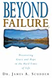 img - for Beyond Failure - Discover Grace and Hope in the Hard Times of Life book / textbook / text book
