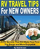 RV Travel Tips for New Owners: 20 RV Secrets That Will Make Your First Trip Easier and More Enjoyable