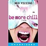 Be More Chill: A Novel | Ned Vizzini