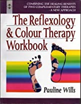 The Reflexology and Colour Therapy Workbook: Combining the Healing Benefits of Two Complementary Therapies (Health workbooks)