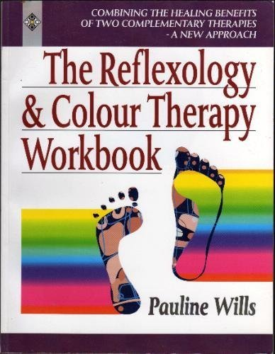 The Reflexology and Colour Therapy Workbook: Combining the Healing Benefits of Two Complementary Therapies (Health workbooks), Wills, Pauline