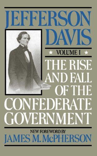 The Rise and Fall of the Confederate Government, Volume I