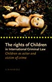 img - for The Rights of Children in International Criminal Law: Children as Actor and Victim of Crime book / textbook / text book