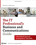 The IT Professional's Business and Communications Guide: A Real-World Approach to CompTIA A+ Soft Skills (0470126353) by Johnson, Steven