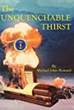 The Unquenchable Thirst (0595133843) by Howard, Michael
