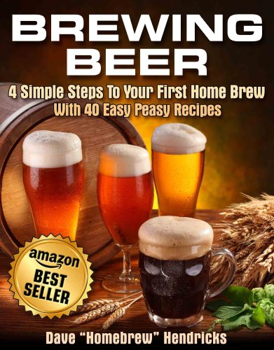 Brewing Beer (4 Simple Steps To Your First Home Brew - With 40 Easy Peasy Recipes)