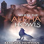 When the Alpha Howls: The Howling Commission - A BBW Paranormal Shape Shifter Romance: Billionaire Werewolf Shape Shifter Romance, Book 1   Kendall Newman