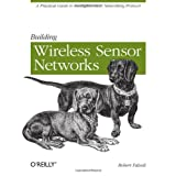 Building Wireless Sensor Networks: with ZigBee, XBee, Arduino, and Processingby Robert Faludi