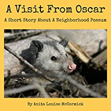 A Visit from Oscar: A Short Story About a Neighborhood Possum Audiobook by Anita McCormick Narrated by K.W. Keene