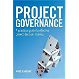 Project Governance: A Practical Guide to Effective Project Decision Making