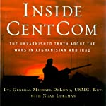 Inside CentCom: The Unvarnished Truth About the Wars in Afghanistan and Iraq | Michael DeLong,Noah Lukeman,Tony Zinni