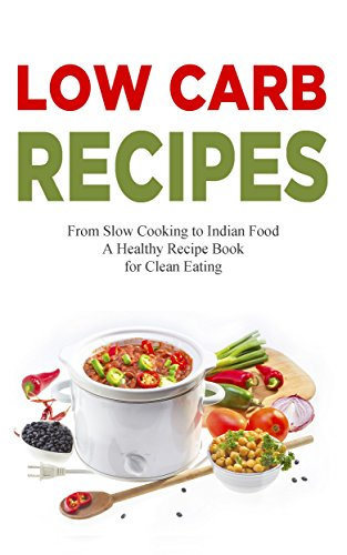 Low Carb Recipes: Low-Carbohydrate Cookbook for a Healthy Low Carbohydrate Diet - The Low Carb Cooking Recipe Book (Low Carb, Low Carb Cookbook, Low Carb Diet, Low Carb Recipes, Low Carb Slow Cooker) by Adrianne Love