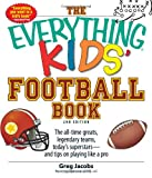 The Everything Kids Football Book: The all-time greats, legendary teams, todays superstars--and tips on playing like a pro (The Everything® Kids Series)