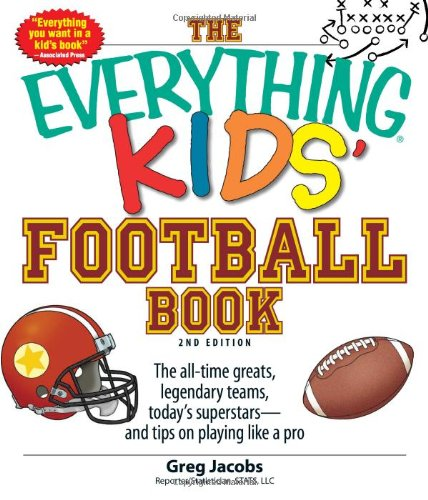 The Everything Kids&#8217; Football Book: The all-time greats, legendary teams, today&#8217;s superstars&#8211;and tips on playing like a pro (Everything Kids Series)