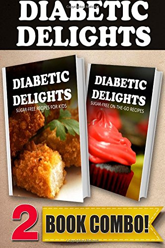 Sugar-Free Recipes For Kids And Sugar-Free On-The-Go Recipes: 2 Book Combo (Diabetic Delights)