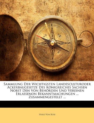 Sammlung Der Wichtigsten Landesculturoder Ackerbaugesetze Des Königreiches Sachsen Nobst Den Von Behörden Und Vereinen Erlassenon Bekanntmachungen ... Zusammengestellt ...
