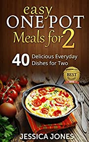 Easy One Pot Meals for 2: 40 Delicious Everyday Dishes for Two without the cleaning up!