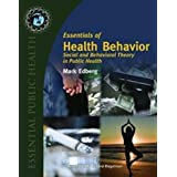 Essentials of Health Behavior: Social and Behavorial Theory in Public Health (Texts in the Essential Public)