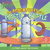 The Adventures Of A Plastic Bottle (Turtleback School & Library Binding Edition) (Little Green Books) (0606106669) by Inches, Alison