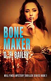 Bone Maker: Will Finch Mystery Thriller Series Book 1 by D. F. Bailey ebook deal