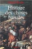 Histoire des choses banales: Naissance de la consommation dans les societes traditionnelles (XVIIe-XIXe siecle) (French Edition) (2213598045) by Roche, Daniel