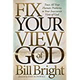 Fix Your View of God: Trace All Your Human Problems to Your Inaccurate View of God (Morgan James Faith)