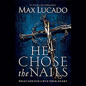 He Chose the Nails | [Max Lucado]