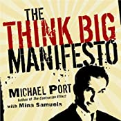 The Think Big Manifesto: Think You Can't Change Your Life (and the World)? Think Again | [Michael Port, Mina Samuels]