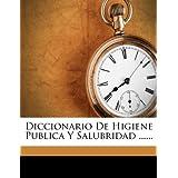 Diccionario De Higiene Publica Y Salubridad ......