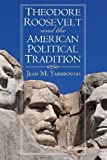 Theodore Roosevelt and the American Political Tradition (American Political Thought (University Press of Kansas)) by Yarbrough, Jean M. (2014) Paperback
