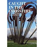 img - for { [ CAUGHT IN THE CROSSFIRE: THE DUTCH IN WARTIME, SURVIVORS REMEMBER ] } Van Arragon Hutten, Anne ( AUTHOR ) May-20-2013 Paperback book / textbook / text book