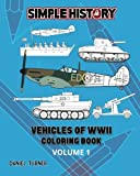 Simple History: Vehicles of World War II Coloring Book - Volume 1