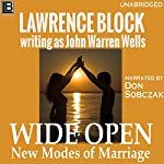 Wide Open: New Modes of Marriage (John Warren Wells on Sexual Behavior Book 5) | Lawrence Block
