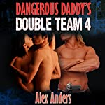 Dangerous Daddy's Double Team 4 | Alex Anders