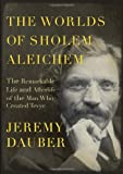 img - for The Worlds of Sholem Aleichem: The Remarkable Life and Afterlife of the Man Who Created Tevye (Jewish Encounters) book / textbook / text book