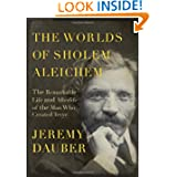 The Worlds of Sholem Aleichem: The Remarkable Life and Afterlife of the Man Who Created Tevye (Jewish Encounters...